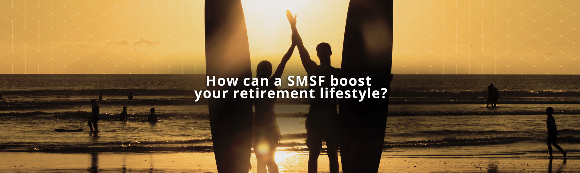 How can a SMSF boost your retirement lifestyle